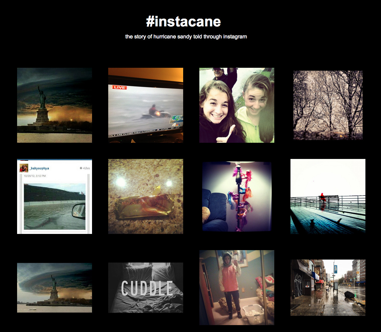 photojojo:  If you're wondering what's going on over on the East Coast, #instacane is gathering photos of Hurricane Sandy from Instagram. What kind of photos will you see? Memes, Jersey Shore reality stars looking bored, and actual photos of the storm! #Instacane — Hurricane Sandy Told Through Instagram via Laughing Squid