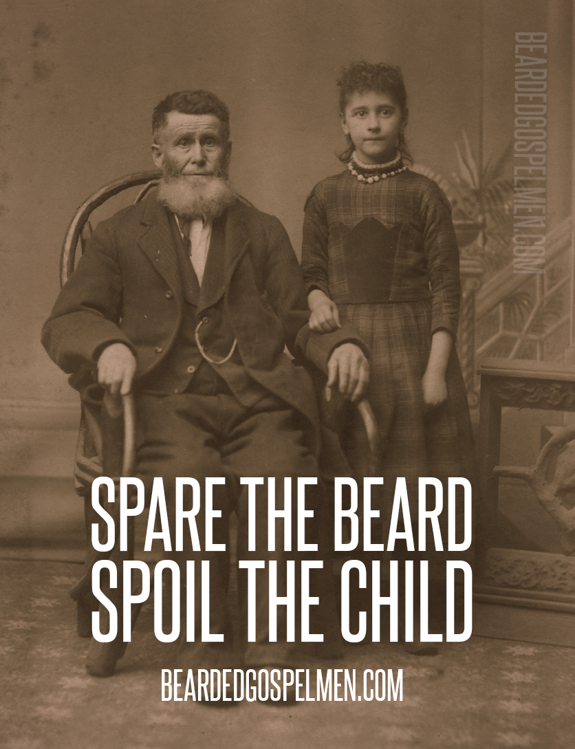 Spare the beard, spoil the child.
