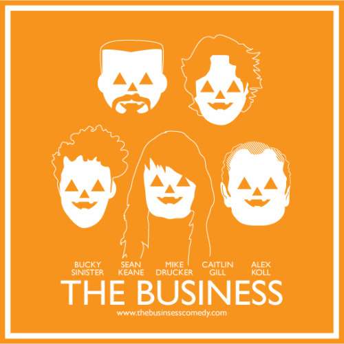 "10/31. The Business Halloween @ Dark Room Theater. 2263 Mission St. SF. 8pm. $5. Featuring Sean Keane, Bucky Sinister, Caitlin Gill, Mike Drucker, and Special Guest, Claudia Cogan.   How could there be a better place to spend Halloween than a theatre called the DARK ROOM? The Business is ready for the holiday, we have our candy, our costumes and our post victory parade riot gear all set.  Come one, come all, and bring the spirits of your ancestors with you. Don't worry, if you get a case of the SPOOKIES, our guest this week will hold your hand. Claudia Cogan will be joining us on this unholy night. She's top notch. She's been on Last Comic Standing 7 as a semi-finalist, been nominated three times for an Excellence in Comedy in New York (ECNY) award and won the first ever Time Out New York Joke of the Year nod. Claudia is an alum of UCB Theater improv school and played on several house teams. She has performed at the Bridgetown Comedy Festival and at clubs and colleges around the country. Come join Claudia and your regulars Sean ""Spooky"" Keane, Bucky ""Puts the SIN in"" Sinister, ""Maniacal"" Mike Drucker and Caitlin ""GILLotine"" for a night of good Halloween fun*. *""good Halloween fun"" may include getting possessed by Halloween demongoblins. The Business is not responsible for any damage to your soul incurred during ""fun""."