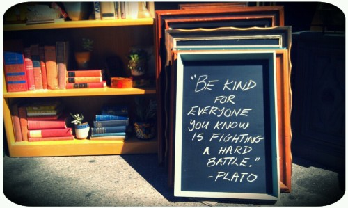 """Be kind for everyone you know is fighting a hard battle."" -Plato #Disregardenflea #plato #chalk #quote #board #frame #design #fleamarket #melrosetradingpost"
