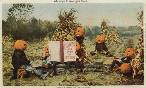 Is there a Heaven for Pumpkinheads? We hope to meet you there.  Vintage postcard, 1901.