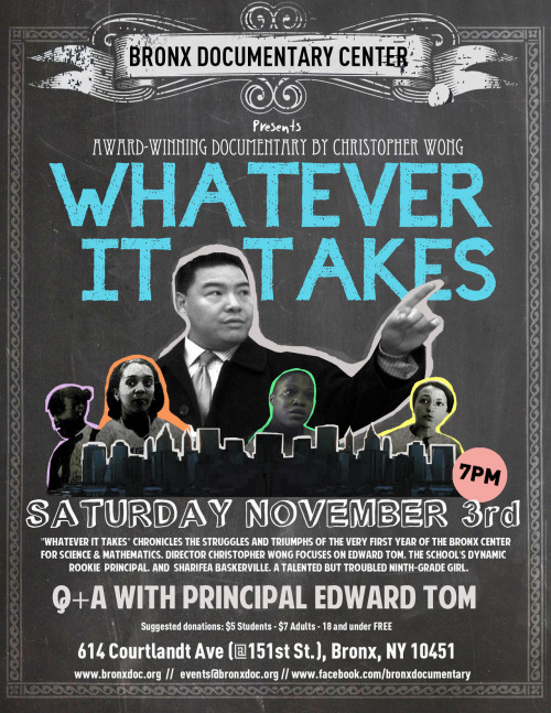 SATURDAY NOVEMBER 3rd @ 7:00pmWHATEVER IT TAKES by director Christopher Wong                                  Followed by Q+A with Principal Edward Tom