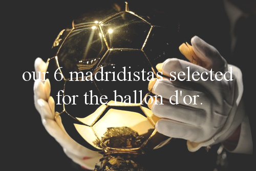 Real Madrid Things — #115 Our 6 Madridistas Selected for the Ballon d'Or.