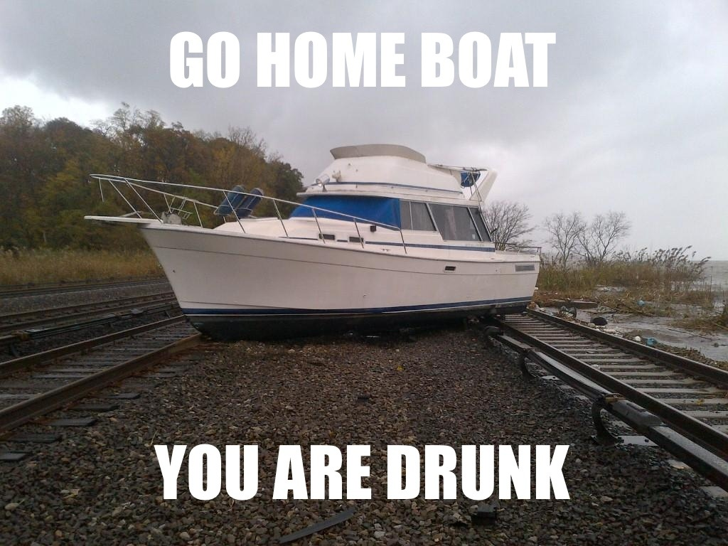 Go home boat.  You are drunk.