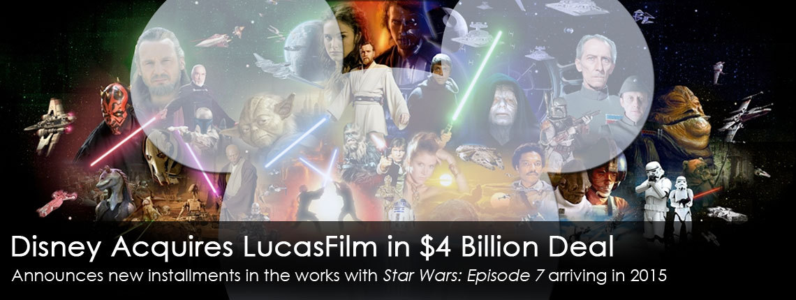 Disney Buys LucasFilm in $4 Billion Deal, Announces New 'Star Wars' Film For 2015 The Walk Disney Company announced some MAJOR news today when they revealed that they have purchased LucasFilm, the company founded by George Lucas, for a cool $4.05 billion in cash and stock options. This monumental business transaction will allow Disney to keep the rights to all of the Star Wars stories as well as the businesses associated with the franchise, including Industrial Light and Magic and Skywalker Sound. As if that wasn't a big enough announcement, Disney also revealed that they will be moving forward on developing a NEW Star Wars movie with plans to continue the franchise after that. The next film, Star Wars: Episode 7, is already in development with a planned released in 2015! Continue Reading: Disney Buys LucasFilm in $4 Billion Deal, Announces New 'Star Wars' Film For 2015