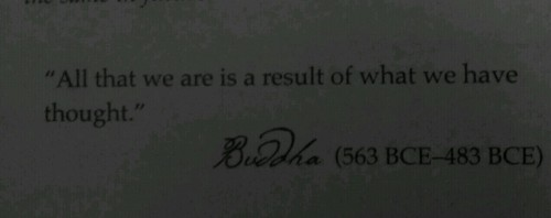 """All that we are is a result of what we have thought "" - Buddha"