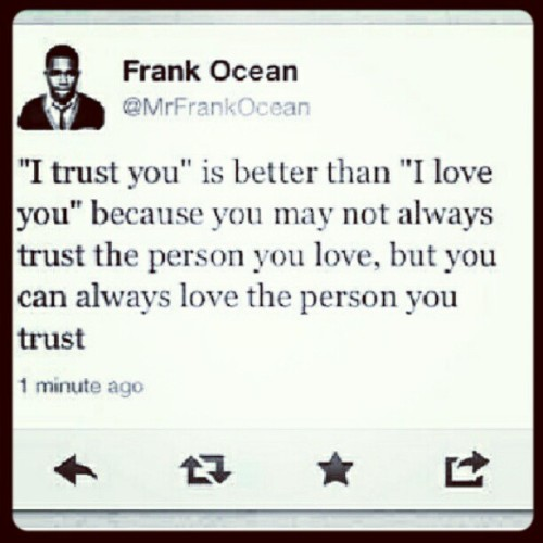 borncuban67:  #frankocean #true #trust #love