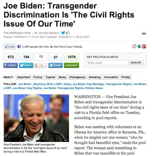 mohandasgandhi:  jillbiden:  occupiedterritories:  Have I mentioned lately how much I love Joe Biden?    I can't recall the last time I heard a politician talk about trans* issues… until now.