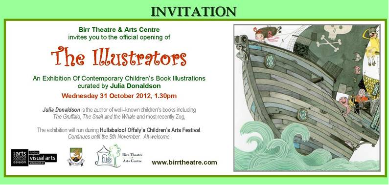 offalylibraries:  Official opening of 'The Illustrators' exhibition on in Birr Theatre & Arts Centre as part of Hullabaloo. Exhibition will run until the 9th November 2012. For events on in Offaly libraries as part of Hullabaloo and to download full programme of all events click here