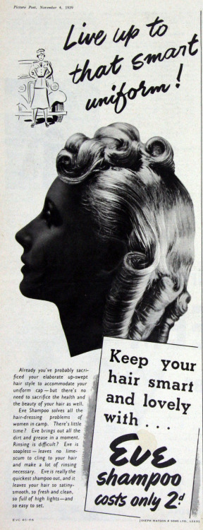 "~ Eve shampoo, 1939via Grace's Guide""Already you've probably sacrificed your elaborate up-swept hair style to accommodate your uniform cap - but there's no need to sacrifice the health and beauty of your hair as well."""