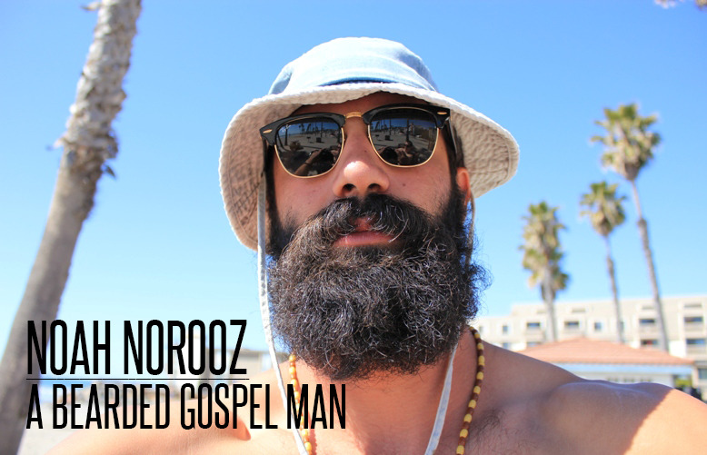 Noah Norooz is a bearded gospel man.