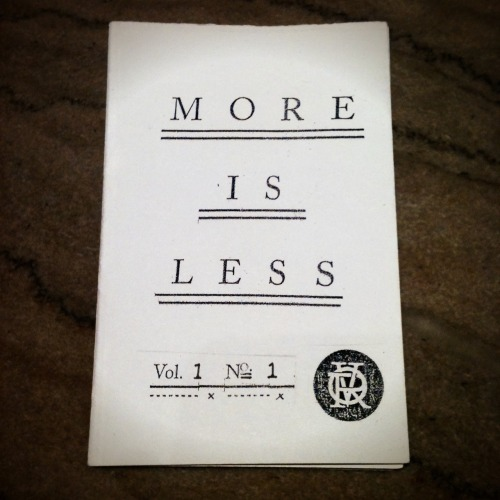 itchykeen:  More is Less | Vol. 1 No. 1 | zine available from OVRABNDNC.com