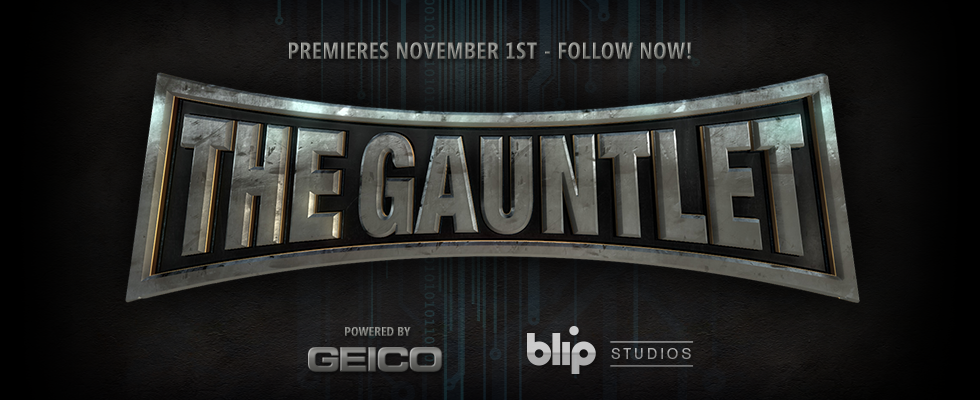 We have an awesome gaming series premiering tomorrow! Blip Studios in production with Rooster Teeth present: THE GAUNTLET, powered by GEICO. This 10-part online reality competition is the first of its kind. Each week, a new episode will follow four teams of contestants as they compete for a $10,000 grand prize in a wide array of video games and actual meat space, physical challenges. Ali Baker (of MLG and X-Play fame) will host and Rooster Teeth's Burnie Burns will act as the Games Master, throwing down the Gauntlet each week. If you were a fan of Immersion, you will definitely like this. WATCH THE SNEAK PEEK ON BLIP: Are you game enough to enter The Gauntlet? Be sure to follow the show for its premiere tomorrow, November 1st. We'll also be conducting a live Twitter chat during the premiere, stay tuned!