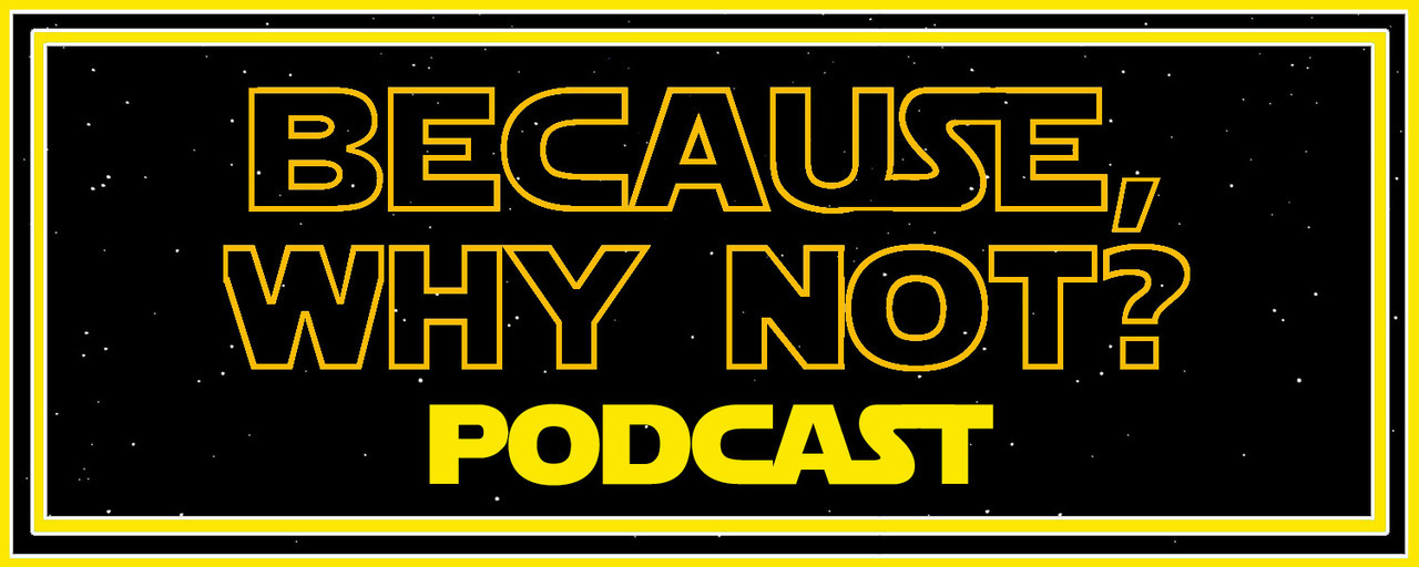 So we got this swanky new banner over at The BECAUSE, WHY NOT? Podcast thanks to the estimable Sara Noto! Its our way of celebrating our love for STAR WARS and its new overlord DISNEY which we will gladly stop with the cusses and ma