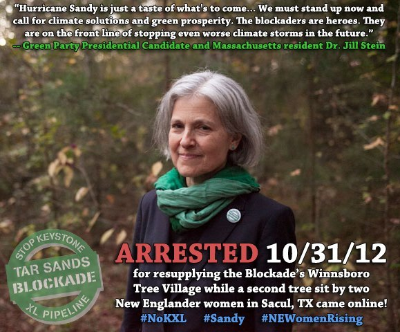 "In Winnsboro, Dr. Jill Stein has been arrested, taken to Wood County Jail, and is awaiting processing. The freelance reporter has been released from detainment without arrest or charge. – http://tarsandsblockade.org/11th-action/ A statement from Dr. Jill Stein:  ""I'm here to connect the dots between super storm Sandy and the record heat, drought, and fire we've seen this year – and this Tar Sands pipeline, which will make all of these problems much worse. And I'm here to connect the dots between climate devastation and pipeline politicians – both Obama and Romney – who are competing, as we saw in the debates, for the role of Puppet In Chief for the fossil fuel industry. Both deserve that title. Obama's record of ""drill baby drill"" has gone beyond the harm done by George Bush. Mitt Romney promises more of the same.""  Related articles BREAKING: Jill Stein arrested for supplying Keystone XL blockaders (jillstein.org) Green Party presidential candidate Jill Stein arrested in Texas(rt.com) BREAKING: Green Party Presidential Candidate Detained After Helping Keystone XL Tree Sitters (ecowatch.org)  UPDATE: expecting @jillstein2012 2 be released fr WoodCty jail w/in the hr; all quiet in Sacul as police & TC workers have left site #noKXL — Tar Sands Blockade (@KXLBlockade) October 31, 2012"