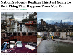 "theonion:   ""Hugely destructive weather events are going to keep happening, and they are going to get worse and worse, and living through them is something that will be a part of all our lives from now on, whether we like it or not.""  Full Story."
