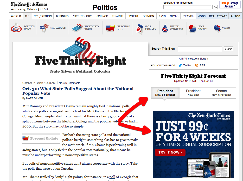 New York Times Pay Gating Nate Silver's 538 Forecast It looks like The Times is trying to make some bank on the popularity of Nate Silver's 538 election forecasts by adding a pay gate over the portion of the forecast that shows the chances each candidate has of winning. This is the first time I've seen The Times add a pay gate to a feature on a page, rather than the whole page. It's also the first time I've seen them create a pay gate that can't be circumvented by deleting the Identification key at the end of the URL.  I have to tip my hat to the Grey Lady because this is a pretty damn clever way to get people to pony up for a digital subscription. At the same time, I'm really annoyed because I need to know Obama's chances of winning right now.