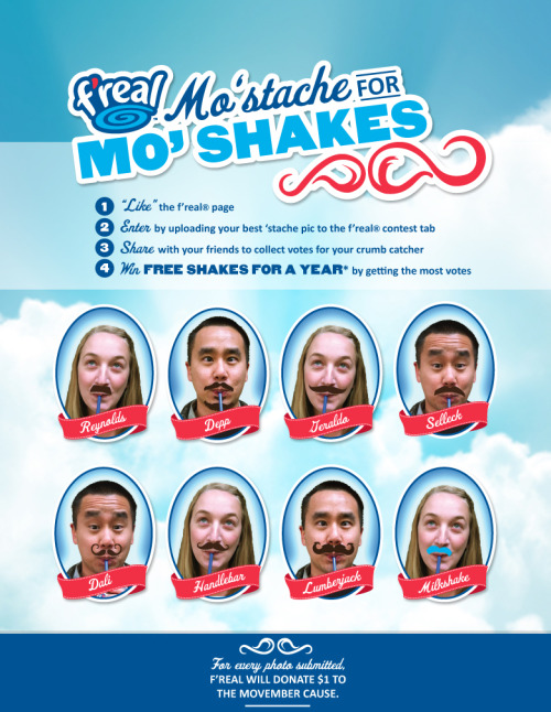 "WIN FREE SHAKES FOR A YEAR! It's our Mo'stache Mo' Shakes contest - f'real's mustache photo contest- real, fake or milkshake, it's up to you. For every photo submitted, f'real will donate $1 to the Movember cause!  Click here http://a.pgtb.me/JLQZ8w to see how to enter and win.  ""With great mustache, comes great responsibility"" —Peter Griffin  May the best 'stache get the shakes!!"