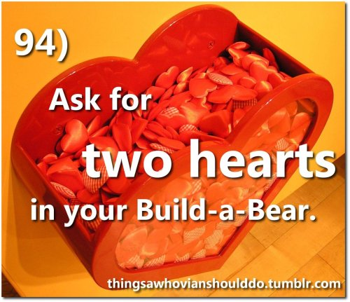 Things a Whovian should do: ask for two hearts when making a Build-a-Bear. Submitted by atlantapendrag