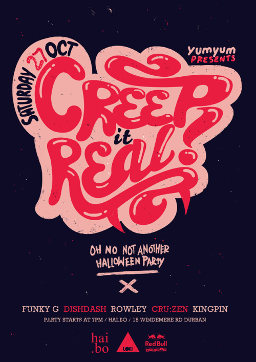 CREEP IT REAL, its another damn halloween party. Recent poster design i did. LAKA