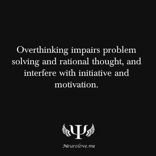 psych-facts:  Overthinking impairs problem solving and rational thought, and interfere with initiative and motivation. Overthinking is actually a very common thing, and has many negative consequences. Overthinking can cause us to worry excessively and lead to a lack of action (known as analysis paralysis). It also drains us of our mental energy and makes us depressed. It is related to our lack of perceived control to certain things in life. It is more common in females than males. How do you know when you are over thinking vs critically analyzing a situation? It's hard to tell, but usually you know you are over thinking if the logic doesn't follow or gut feeling tells you otherwise. Like if you think of conclusion A, but B and C counters that, then it could be over thinking.  How to not over think? Think until you're tired and at peace with an answer. Studies have shown that trying to suppress thoughts actually works counter productively. It's better to try to think things through, but then be aware of the negative side effects.  Source  Mind blown