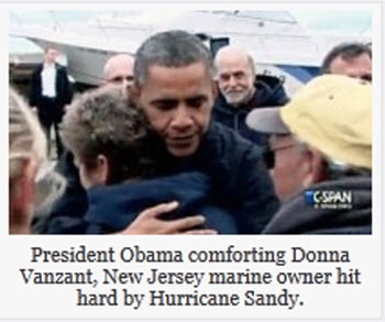 "Pres. Obama comforts marina owner in New Jersey during Hurricane Sandy tour GottaLaff, thepoliticalcarnival.net Grab via AMER­I­CA­blogThis is the kind of warmth and com­pas­sion that Mitt Rom­ney is inca­pable of. He's too busy fake-donating ""goods"" at fake ""storm relief events"".Philly.com: Obama hugged Donna Van­zant, the owner of Nort…"