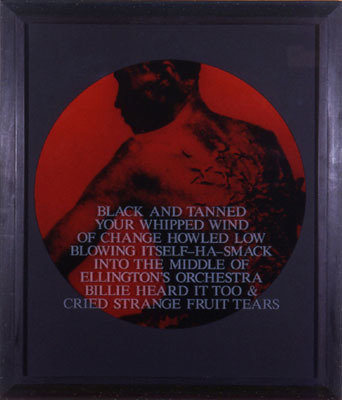 Carrie Mae Weems (b. 1953) BLACK AND TANNED YOUR WHIPPED WIND OF CHANGE HOWLED LOW BLOWING ITSELF - HA - SMACK INTO THE MIDDLE OF ELLINGTON'S ORCHESTRA BILLIE HEARD IT TOO & CRIED STRANGE FRUIT TEARS from From Here I Saw What Happened and I Cried, 1995-1996. 1 of 33 toned prints.