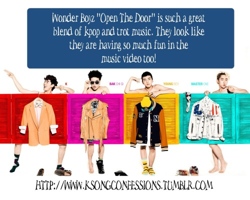 "Wonder Boyz ""Open The Door"" is such a great blend of kpop and trot music. They look like they are having so much fun in the music video too! Submitted by: Anon"
