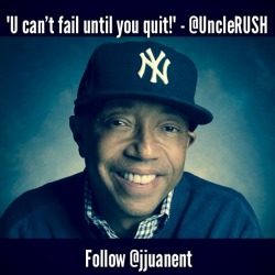 """U can't fail until you quit!"" - @UncleRUSH • #inspired #dreambig • follow @jjuanent"