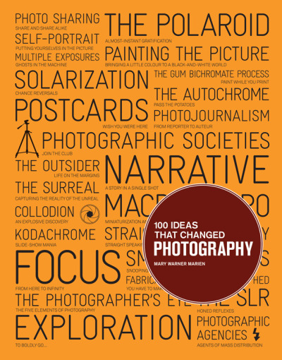 100 Ideas that Changed Photography Mary Warner Marien From the camera obscura to the iPhone, or why photography is an art of continuous reinvention.
