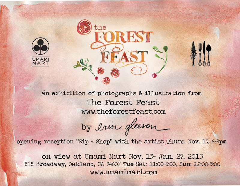 I will be having an exhibition of artwork from The Forest Feast in Oakland at Umami Mart in 2 weeks, so excited! The show opens on Thursday, November 15, and there will be a reception from 6-9pm that night. We'll be serving The Forest Feast's signature cocktail, The Skylonda, and work will be for sale! Lots of fun holiday gift ideas, from recipe cards to small fine art prints. For those of you in the Bay Area, hope you can join us! Save the date! xx, Erin The Umami Mart Shop imports high-quality kitchen, table and barware from Japan (and beyond the galaxy) for your cooking, eating + drinking pleasure. 815 Broadway, Oakland, CA 94607