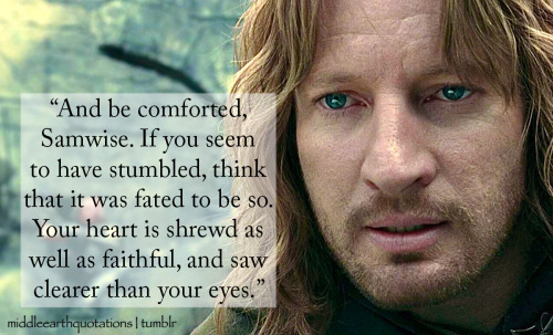- Faramir to Sam, The Two Towers, Book IV, The Window on the West