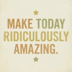 Make Today #Ridiculously #Amazing 😃😉 oh Yeeah