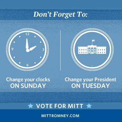 Don't forget to change your clocks on Sunday… and change your President on Tuesday!
