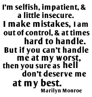 sayingimages:  (via If you can't handle me at my worst, you don't derserve me at my best)