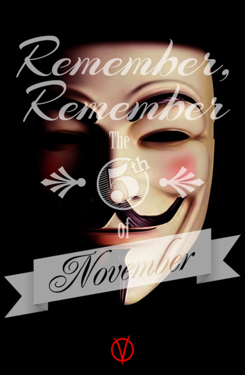 "betype:  ‎""Remember remember the 5th of November, the gunpowder treason and plot. I know of no reason why the gunpowder treason should ever be forgot."" HAPPY GUY FAWKES DAY! http://badartist24.tumblr.com/"