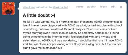 That's a really good question, I don't honestly know. ADHD presents differently in everyone, with varying levels of intensity. You could possibly have a very mild form of ADD, or you just be recognizing some of the traits in yourself. For example, forgetfulness is something they look for when diagnosing ADHD, but just because someone is forgetful, it doesn't mean that they have ADHD.  I don't actually know if ADHD has a set 'time' to present. I personally, have been this way my entire life, and so have many of the people I talk to, but that doesn't mean someone can realize it until later in life. In the book, Delivered From Distraction, Dr. Hallowell said he once had a client who was 82 years old! As for me, I always knew that I had attentional problems, and in high school, I used to joke that I was just Attention Deficit, not ADD.  So, I really don't know. Still not a licensed professional, so those are just my best guesses. You said that your dad and sister have it? Maybe try talking to them about it, ask them what their ADD is like for them, and describe what you're experiencing to see if that rings any bells for them. They're probably your best resource, in that sense. And even if you don't actually have ADHD, I bet you can get some really great study tips and tricks to help with lack of focus in class, and trouble studying :) Good luck, and thanks for the question!