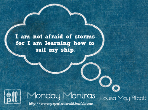 paperlanternlit:  I am not afraid of storms for I am learning how to sail my ship —Louisa May Alcott