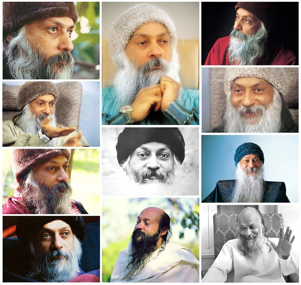 The teachings of Osho… Please go to the link in the image, and find many of Osho's wise words or pick from the list below. Listed in alphabetical order with 400 subjects ranging from Acceptance to Zero… Pick and read whatever you need… Please enjoy. Thank you to my beautiful friend, Swami Neelamber :) PEACE Absolute: — http://on.fb.me/Jv5NmrAcceptance: — http://on.fb.me/KZI1V0Acceptance: — http://on.fb.me/NodVbhAddiction: — http://on.fb.me/n3a2uDAggressive: — http://on.fb.me/NWr2EBAgony and Ecstasy: — http://on.fb.me/Pnm0mAAloneness: — http://on.fb.me/QgHmC0American Constitution: — http://on.fb.me/zImOdWAnarchism: — http://on.fb.me/ThexkhAndrogyny: — http://on.fb.me/K22LK5Anger: — http://on.fb.me/qqyNfkAnger: — http://on.fb.me/pgGi6xAnger: — http://on.fb.me/ny526qAnswer: — http://on.fb.me/NLHvFYAnthroposophy: — http://on.fb.me/OVUDsoArt: — http://on.fb.me/ouMWQbArt: — http://on.fb.me/L1IgPrAsleep: — http://on.fb.me/qTJvkgAstrology: — http://on.fb.me/TlDHmyAvailability: — http://on.fb.me/reO1vSAwake: — http://on.fb.me/pj6FnIAwake: — http://on.fb.me/pj6FnIAwareness: — http://on.fb.me/Q8xvOmAwareness: — http://on.fb.me/NhxW0YAware Sex: — http://on.fb.me/qNgt1mBalancing: — http://on.fb.me/xi87wtBe Yourself: — http://on.fb.me/wM0rS5Belief: — http://on.fb.me/r68ecSBelief: — http://on.fb.me/LymlKEBirthday: — http://on.fb.me/xU4R4BBlankets: — http://on.fb.me/M5yM1IBliss: — http://on.fb.me/pCWXQFBlue Sky: — http://on.fb.me/nQ8wIjBreath: — http://on.fb.me/nfieURBreath: — http://on.fb.me/mXizJPBreath: — http://on.fb.me/x7VdMABreathing: — http://on.fb.me/pR49A1Bridge: — http://on.fb.me/RG93m4Buddha: — http://on.fb.me/pgiTZhBuddhahood: — http://on.fb.me/oT144cBullet: — http://on.fb.me/NhOtJ7 Burning: — http://on.fb.me/KVEIK5Catharsis: — http://on.fb.me/gP7wqYCelebration: — http://on.fb.me/q2MrsQCelebration: — http://on.fb.me/olxl7fCelebration: — http://on.fb.me/jIVnRbCelebration: — http://on.fb.me/N8f70t Celebration, Love, Silence: —http://on.fb.me/OCmYJtCelibacy: — http://on.fb.me/omJ7jkCelibacy: — http://on.fb.me/LNRJ7KCenter: — http://on.fb.me/KwYD1KChaos: — http://on.fb.me/NNbKkhChemtrails: — http://on.fb.me/PhNtp3 Chocolate: — http://on.fb.me/KgUxQDChoiceless: — http://on.fb.me/X05KKfChoose Nature: — http://on.fb.me/qQJPHcChildren: — http://on.fb.me/vLf9xWChrist: — http://on.fb.me/qSKYwMChrist: — http://on.fb.me/LpBBzjCircumcision: — http://on.fb.me/qKhAjsClinging: — http://on.fb.me/TlELHhClinging: — http://on.fb.me/nol0mqComparison: — http://on.fb.me/uGtYR0Compassion: — http://on.fb.me/okBIXHConfusion: — http://on.fb.me/TsAH5pConsciousness: — http://on.fb.me/RuvQg9Consciousness: — http://on.fb.me/Qa6upsConstantly Inconsistent: — http://on.fb.me/zaf6SNConsulting: — http://on.fb.me/P7XLZtContemplation: — http://on.fb.me/NhOdd3Contradiction: — http://on.fb.me/U3ohF7Contradiction: — http://on.fb.me/ONOpjAContradiction: — http://on.fb.me/nctaQeContradictions: — http://on.fb.me/QeiYLjControversy: — http://on.fb.me/L1jCZrConversion: — http://on.fb.me/qkJAuoCopyright: — http://on.fb.me/LTGyM4Cosmic: — http://on.fb.me/pLRyt6Courage: — http://on.fb.me/O3GBcaCreate Yourself: — http://on.fb.me/KPEMe2Creation — Evolution: — http://on.fb.me/P9Cj4dCreativity: — http://on.fb.me/pzBkPLCreativity: — http://on.fb.me/qzPOgFCriticism: — http://on.fb.me/L8ekwdCriticism: — http://on.fb.me/OY12IiCriticism: — http://on.fb.me/Noj7wECriticism: — http://on.fb.me/TlL39ECriticism: — http://on.fb.me/QbXN29Crime: — http://on.fb.me/w7kNBOCrime: — http://on.fb.me/KOeA5MCrying: — http://on.fb.me/s31stHDance: — http://on.fb.me/PbZP11Dance: — http://on.fb.me/qFkxWEDance While Waiting: — http://on.fb.me/LWVIQODeath: — http://on.fb.me/nKfNuNDecision: — http://on.fb.me/LxWojHDecisiveness: — http://on.fb.me/OW8os4Delicious Cake: — http://on.fb.me/SMK94IDesire is not Proof: — http://on.fb.me/KTMZ5HDesires: — http://on.fb.me/QK2k8FDesired: — http://on.fb.me/oxmlpHDevil: — http://on.fb.me/sRTsKDDevil Possession: — http://on.fb.me/RcGT3aDialogue: — http://on.fb.me/zy97iVDisciple: — http://on.fb.me/nwRCWeDisciple: — http://on.fb.me/tCb0L4Dolphins: — http://on.fb.me/OROJM3Doubt: — http://on.fb.me/zZDe4wDreams: — http://on.fb.me/w5u0d9Dreams: — http://on.fb.me/t9d4czDropout: — http://on.fb.me/L9YFPMDrugs: — http://on.fb.me/oW63E8Drum: — http://on.fb.me/QbQSG1Duality: — http://on.fb.me/JBB88MDuality: — http://on.fb.me/rkB6pMDying: — http://on.fb.me/znbKhUEcstasy: — http://on.fb.me/PMWeRHEducation: — http://on.fb.me/NU27MyEducation: — http://on.fb.me/OZcnXfEgo: — http://on.fb.me/su9HQoEgo: — http://on.fb.me/KZhYtdEjaculation: — http://on.fb.me/Km7vstEmpty Sky: — http://on.fb.me/tmpSO6Enjoyment: — http://on.fb.me/pS1WEhEnlightenment: — http://on.fb.me/Jo3ilJEternity: — http://on.fb.me/nQYx6aEvolution: — http://on.fb.me/OwnwAdExperience: — http://on.fb.me/Rdb0CJFailure: — http://on.fb.me/qsXn59Faith: — http://on.fb.me/JtEvwcFaith: — http://on.fb.me/KQ2V9aFantasy: ― http://on.fb.me/L8e4gJFather Figures: — http://on.fb.me/LJioWPFear of Death: — http://on.fb.me/Uup6TP Fear of Death: — http://on.fb.me/SmKwoPFeet: — http://on.fb.me/pmyVD3Feminine: — http://on.fb.me/oYMBwhFirst Glimpse: — http://on.fb.me/zQGmIsFirst Principal: — http://on.fb.me/nvxakZFlowering: — http://on.fb.me/KCxw8ZFollower: — http://on.fb.me/qFONYkFools: — http://on.fb.me/LELpQ5Forces: — http://on.fb.me/NQes5LForget the Periphery: — http://on.fb.me/yK5L3PFragrance: — http://on.fb.me/njyjhzFreedom: — http://on.fb.me/M6MOBmFreedom: — http://on.fb.me/KUf3lNFreedom & Consciousness: —http://on.fb.me/n6gBQDFriendship: — http://on.fb.me/LqhOR0Full Moon: — http://on.fb.me/qXksWtFullness: — http://on.fb.me/M1zUWvGaps: — http://on.fb.me/A5F1tHGaps: — http://on.fb.me/OCmF1dGift: — http://on.fb.me/wyMXPzGoals: — http://on.fb.me/Q6RfgYGod: — http://on.fb.me/oX77Uh God: — http://on.fb.me/p0m3rwGod: — http://on.fb.me/oVzDA8God: — http://on.fb.me/K30jSsGod-Fearing: http://on.fb.me/L1iuoyGodliness: — http://on.fb.me/JGZwd5Gone: — http://on.fb.me/NQfpLrGratefulness: — http://on.fb.me/pJ6pVQGratitude: — http://on.fb.me/yMVNAeGreed: — http://on.fb.me/nDgL66Greed: — http://on.fb.me/LVha7U Greed: — http://on.fb.me/yYlY79Greed: — http://on.fb.me/uJtawwHappiness: — http://on.fb.me/o0wMhIHappiness: — http://on.fb.me/mOxmTAHarmony: — http://on.fb.me/NMHhAdHaste: — http://on.fb.me/wNwSmyHealing: — http://on.fb.me/pcpfCXHeart: — http://on.fb.me/nJzqDgHeart: — http://on.fb.me/P9XeTMHeartbeat: — http://on.fb.me/n647KvHeartbeat: — http://on.fb.me/zaeSknHeaven: — http://on.fb.me/qBOFsiHeaven and Hell: — http://on.fb.me/waAkZxHelplessness: — http://on.fb.me/q338M2History: — http://on.fb.me/JfXcZeHoarding: — http://on.fb.me/nJ24MxHomosexuality: — http://on.fb.me/Lp1JKTHuman Rights for the New Man: —http://on.fb.me/Rb8fpz Hugging: — http://on.fb.me/rl2HlmHypocrisy: — http://on.fb.me/Mw6kvCImitation: — http://on.fb.me/SqRxnhImperfection: — http://on.fb.me/mWPQiHImperfection: — http://on.fb.me/LHHzMoImprovement: — http://on.fb.me/yqeLuhIndependence: — http://on.fb.me/N1ASPsIndia: — http://on.fb.me/nWDCjTIndia: — http://on.fb.me/w0AQ9VIndividuality: — http://on.fb.me/Veeg4SIndividuality: — http://on.fb.me/P0UqqjInitiative: — http://on.fb.me/pILKwbInitiative: — http://on.fb.me/MjOqpwInner Alchemy: — http://on.fb.me/LwcR3aInner Sky: — http://on.fb.me/r9gUXNInner Transformation: — http://on.fb.me/KHGFfwInnocence: — http://on.fb.me/JQlvyxInsecurity: — http://on.fb.me/oWmcJ7 Inspiration: — http://on.fb.me/zduBwRInsult: — http://on.fb.me/sMNwxtIntelligence: — http://on.fb.me/Nflb91Interdependence: — http://on.fb.me/NEGy2GInterpret: — http://on.fb.me/orOcedIsland: — http://on.fb.me/PznPs4Judging: — http://on.fb.me/pVatd2Judgement: — http://on.fb.me/nvDc2iKnowing: — http://on.fb.me/KQSoJkKnowledge: — http://on.fb.me/xG8ccjLaughter: — http://on.fb.me/pA6z7ULaughter: — http://on.fb.me/KCNy3oLeap: — http://on.fb.me/z4cFiZLetters: — http://on.fb.me/MWlEzv Lightning: — http://on.fb.me/rgZOLEListening: — http://on.fb.me/mRMUgoLooking In: — http://on.fb.me/ObtpkBLoopholes: — http://on.fb.me/R3E02i Lost Gospel of Thomas: — http://on.fb.me/oLnipoLotus Flower: — http://on.fb.me/uqYZGWLove: — http://on.fb.me/tH5BvuLove: — http://on.fb.me/r1BVZDLove: — http://on.fb.me/K4Pv71Love & Hate: — http://on.fb.me/qV102ZLove & Joy: — http://on.fb.me/JH59YLLove Will Be His Law: — http://on.fb.me/JxtlHbLSD: — http://on.fb.me/QJSztlMachine: — http://on.fb.me/n9wMj4Making Love: — http://on.fb.me/NmRi8rMarriage: — http://on.fb.me/JBkZDaMarriage: — http://on.fb.me/LLHtRBMarriage: — http://on.fb.me/puLKGLMasks: — http://on.fb.me/App9cfMassage: — http://on.fb.me/nycXu5Master: — http://on.fb.me/pHesGTMaster: — http://on.fb.me/y0pTokMaster: — http://on.fb.me/A2YP3BMeditation: — http://on.fb.me/p6cmmMMeditation: — http://on.fb.me/kkNvYZMeditation: — http://on.fb.me/AyXHKX Meditation: — http://on.fb.me/yBJCs4Meditation & Laughter: — http://on.fb.me/KvXWsIMeditation - Opening the Bud: —http://on.fb.me/N4jPQCMeditation & Sex: — http://on.fb.me/KLS6RAMeritocracy: — http://on.fb.me/QBfrbdMeritocracy: — http://on.fb.me/qL7C9HMobocracy: — http://on.fb.me/Q45hiNMessage: — http://on.fb.me/NwFwcTMilky Way: — http://on.fb.me/nWFTdLMilitary Service: — http://on.fb.me/KVoTHxMind: — http://on.fb.me/KCpnRW Mind: — http://on.fb.me/O3Ppi1Mind: — http://on.fb.me/NSEHsjMirror: — http://on.fb.me/w3ie8xMirror: — http://on.fb.me/LEUusfMirrors: — http://on.fb.me/qZ0FJKMoment: — http://on.fb.me/AqfKkxMoney: — http://on.fb.me/n8y2YrMoney: — http://on.fb.me/RTdI0mMotherhood: — http://on.fb.me/sdfet0Motherhood: — http://on.fb.me/KLROuQMusic: — http://on.fb.me/roZWopMusic: — http://on.fb.me/oTDYbz Music:— http://on.fb.me/pxCss7Mystic Rose Meditation for Children: —http://on.fb.me/W00TcJNakedness: — http://on.fb.me/mPBmyNNew Man: — http://on.fb.me/MYz8wQNew Perfume: — http://on.fb.me/Oc4SfkNew Zealand: — http://on.fb.me/MMYhuENo and Yes - Duality: — http://on.fb.me/NqhqkgNo Answer: — http://on.fb.me/LbO9uDNobody: — http://on.fb.me/nHV22ANo Instructions: — http://on.fb.me/Mu1QUMNon-violence: — http://on.fb.me/H4FHuoNo Teachings: — http://on.fb.me/tXDaP9Nothingness: — http://on.fb.me/pKkDaANudity: — http://on.fb.me/KthCxeNudity: — http://on.fb.me/QrLP4AObsession: — http://on.fb.me/KJSEIwOne Difficulty: — http://on.fb.me/O4kfDXOsho on His own enlightenment: —http://on.fb.me/QOoDu8One Stroke: — http://on.fb.me/r56VDrOsho Dynamic Meditation: —http://on.fb.me/sObvBfOsho Library: — http://on.fb.me/PRlTzcPain: — http://on.fb.me/pW86lJPainting: — http://on.fb.me/oQGARMParadise: — http://on.fb.me/N5kjFHParting: — http://on.fb.me/rrqjQrPast: — http://on.fb.me/quRnlCPast Lives: — http://on.fb.me/OQut0LPath of the Mystic: — http://on.fb.me/NemrxbPaths: — http://on.fb.me/LRQrZLPeace: — http://on.fb.me/z8dRMYPeace: — http://on.fb.me/vPzxJBPerfect Master: — http://on.fb.me/mV4jbtPerfume: — http://on.fb.me/N7pwLGPhilosia: — http://on.fb.me/nYavqcPilgrimage: — http://on.fb.me/n3AtmyPlatonic Love: — http://on.fb.me/v7WnCUPleasure: — http://on.fb.me/J7uIwhPolishing: — http://on.fb.me/r8Own8Politician: — http://on.fb.me/AD33YuPolitics and Science: — http://on.fb.me/MIWPnOPornography: — http://on.fb.me/oGj3oBPositive Thinking: — http://on.fb.me/jHP2Bm Power: — http://on.fb.me/OORdwQPracticality: — http://on.fb.me/n3BJIWPrana: — http://on.fb.me/n4nS3uPrana: — http://on.fb.me/yXlDkrPrayer: — http://on.fb.me/pharWXPrayer: — http://on.fb.me/pAbaGfPrayer: — http://on.fb.me/nyx5wtPrayer: — http://on.fb.me/n5cZ08Prayerful: — http://on.fb.me/nwPiZaPrejudices: — http://on.fb.me/SqBl4xPresence: — http://on.fb.me/N0JNCEPresent: — http://on.fb.me/xIdjHkPresent: — http://on.fb.me/NaxCoGPriests and Politicians:: — http://on.fb.me/qIfKCPPsychology of the Buddhas: —http://on.fb.me/vZjdHzPunishment: — http://on.fb.me/zRqo1APurpose: — http://on.fb.me/P348uWQuantum Leap: — http://on.fb.me/riUiz4Question: — http://on.fb.me/qfqSbnRadiance: — http://on.fb.me/LIcIxnRare opportunity: — http://on.fb.me/qZ1txqRecognition: — http://on.fb.me/Jp0dYDReincarnation: — http://on.fb.me/MQZixwRejoice: — http://on.fb.me/LEX8hERelationship: — http://on.fb.me/L8cc7tRelationship: — http://on.fb.me/JYHdwjRelationship: — http://on.fb.me/JtE4HORelationship: — http://on.fb.me/xxecGXReligion: — http://on.fb.me/oFhkxDReligion: — http://on.fb.me/LUYFpTReligion: — http://on.fb.me/n6UOgKReligion: — http://on.fb.me/Jx5WG2Religions: — http://on.fb.me/sxyIFyReligiousness: — http://on.fb.me/q2QywiRemember Yourself: — http://on.fb.me/LWZppvResponsibility: — http://on.fb.me/tA8AFWResponsibility: — http://on.fb.me/qZ36ihRevolution: — http://on.fb.me/pXcdGPRevolutions: — http://on.fb.me/nd6QxkRipeness: — http://on.fb.me/Nen7T6Rising in Love: — http://on.fb.me/vZhCKjRunning: — http://on.fb.me/SqVxmQSalvation: — http://on.fb.me/NN7nWdSannyas: — http://on.fb.me/N9WnkzSannyasin Name: — http://on.fb.me/xyNK4bSanskrit: — http://on.fb.me/oVl2X0Saviour: — http://on.fb.me/N2L7YFScientology: — http://on.fb.me/MYAWzHScreaming: — http://on.fb.me/zw5LQJScriptures: — http://on.fb.me/LhsxgyScriptures: — http://on.fb.me/KPQzsLScriptures: — http://on.fb.me/NlBMZHSearch: — http://on.fb.me/N89ItPSearching: — http://on.fb.me/qRrHIZSelf-Observation: — http://on.fb.me/qqyNfkSensuousness: — http://on.fb.me/L0lKCiSex: — http://on.fb.me/OwMWcJSexuality: — http://on.fb.me/wiCWqeSilence: — http://on.fb.me/RfZVmKSilence: — http://on.fb.me/MwIHkSSilence: — http://on.fb.me/MRPrtWSilence: — http://on.fb.me/qvxYwwSilence: — http://on.fb.me/uTijwOSilence: — http://on.fb.me/Q1R7lqSilence is the Door: — http://on.fb.me/Q6VB7SSkeptic: — http://on.fb.me/JxqRZsSmoking: — http://on.fb.me/ohWuPGSoldier: — http://on.fb.me/McYQJgSoldiers: — http://on.fb.me/OyEBW4Spirituality: — http://on.fb.me/ojp3LjSplit: — http://on.fb.me/QzBYGUSpontaneously: — http://on.fb.me/QwQoavStatue: — http://on.fb.me/rZ1QQ0Still point: — http://on.fb.me/o6taxhStop: — http://on.fb.me/wHRWyNStrength: — http://on.fb.me/LjVQd8Subtle Conspiracy: — http://on.fb.me/xG1YchSuccessor: — http://on.fb.me/L6gbrmSuffering: — http://on.fb.me/q9UUOsSuicide: — http://on.fb.me/QUDfdtSuicide: — http://on.fb.me/T49IdVSurrender: — http://on.fb.me/r0uBpGSymbols: — http://on.fb.me/N77nMcSynchronicity: — http://on.fb.me/ypjyI6Tai Chi — Music: — http://on.fb.me/LI8hTnTantra: — http://on.fb.me/rk0sAg Tantra: — http://on.fb.me/nhDjTDTantra: — http://on.fb.me/rl9CsvTantra: — http://on.fb.me/fFsjubTantra: — http://on.fb.me/ihMOYFTeacher: — http://on.fb.me/p9d4GpTears: — http://on.fb.me/w5poPYTechnology: — http://on.fb.me/tJfcdrTelevision: — http://on.fb.me/qIWxAOTelevision: — http://on.fb.me/qKWTrwTerrorism: — http://on.fb.me/qXtfT3Theological Colleges: — http://on.fb.me/nLNFQHTime: — http://on.fb.me/JGBOJxTime: — http://on.fb.me/oSM91qTime: — http://on.fb.me/wzndC1Total: — http://on.fb.me/xOeqyPTotality: — http://on.fb.me/K1163uTranscendence: — http://on.fb.me/pT9FVPTranscendental Meditation: —http://on.fb.me/uDjUKLTranscendental Meditation: —http://on.fb.me/PcVEi1Transform: — http://on.fb.me/LMRqAzTree: — http://on.fb.me/r1CTWTTrees: — http://on.fb.me/zPX6JnTrust: — http://on.fb.me/rij1TUTrust: — http://on.fb.me/pq1yW7Trust: — http://on.fb.me/KwYSKdTrust: — http://on.fb.me/q81O61Trust Nature: — http://on.fb.me/yyiOXxTruth: — http://on.fb.me/J0fPLwTruth: — http://on.fb.me/p0UuVXTruth: — http://on.fb.me/yqPtUyTruth: — http://on.fb.me/JH4AhsTurning In: — http://on.fb.me/yVmXLTTuriya: — http://on.fb.me/oLRGWvUltimate Potential: — http://on.fb.me/KTpHwJ Understanding Women: — http://on.fb.me/rNFBfLUniversal Declaration of Human Rights: —http://on.fb.me/VpPkLGUniversities: — http://on.fb.me/Lbp5PrUnsanity: — http://on.fb.me/o2h8egUnspoken: — http://on.fb.me/O3ZxriUnwanted Parts: — http://on.fb.me/nF77UIUnwelcome Guest: — http://on.fb.me/pq4YsGU.S. Constitution: — http://on.fb.me/nTJwBKViolence: — http://on.fb.me/on7KSUViolence: — http://on.fb.me/ssvelXWalt Whitman: — http://on.fb.me/Kh1f9eWaiting: — http://on.fb.me/nn2orzWar: — http://on.fb.me/lilKJkWar: — http://on.fb.me/pVSadrWar and Peace: — http://on.fb.me/nxsknRWealth: — http://on.fb.me/Ql1tNTWhirling: ― http://on.fb.me/KG544dWindow: — http://on.fb.me/KvFAYVWisdom: — http://on.fb.me/olQflHWisdom: — http://on.fb.me/L2088l Without Mind: — http://on.fb.me/WrPNdYWords: — http://on.fb.me/q9odSTWords are Neutral: — http://on.fb.me/KwYhu1Work: — http://on.fb.me/pMBFhXWorship: — http://on.fb.me/LGS6VFX-Rated Bible: — http://on.fb.me/pZL417Yin / Yang: — http://on.fb.me/LGSmnMYoga: — http://on.fb.me/nKa0cKZen: — http://on.fb.me/KEOHWyZero: — http://on.fb.me/JZ0fAm