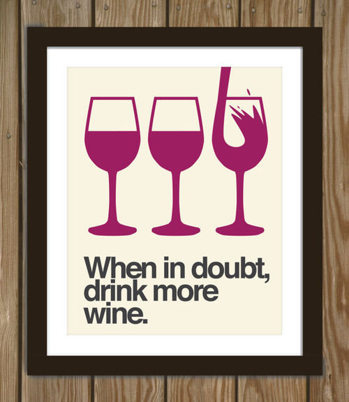 When in doubt, drink more wine. #poster