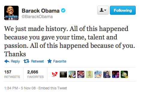 barackobama:  Right around this time four years ago. Let's do this again.  Pretty telling of Twitter use in 2008 that this Tweet only got 157 retweets…