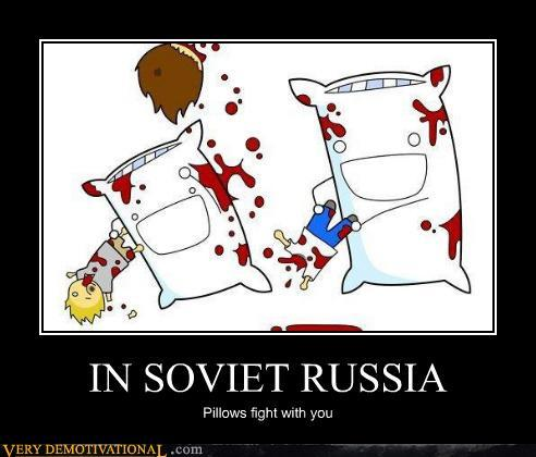 very-demotivational:  IN SOVIET RUSSIA http://very-demotivational.tumblr.com