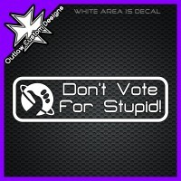 "(DECAL) Hitchhiker's Guide to the Galaxy - Don't Vote For Stupid Among the (many dubious and often questionable) things learned in the Guide, one of particular interest to voters (of most any world) is the campaign for President Of The Galaxy during which Humma Kavula became rather well known for his slanderous, ""Don't vote for stupid"" campaign against Zaphod Beeblebrox. Given the popularity of this campaign (for many reasons, most of which are also dubious and often questionable) we have created a bumper sticker decal of that legendary slogan."
