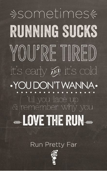 """Sometimes running sucks. You're tired, it's early and it's cold. You don't wanna. 'Til you lace up and remember why you LOVE THE RUN."" #lovetherun"