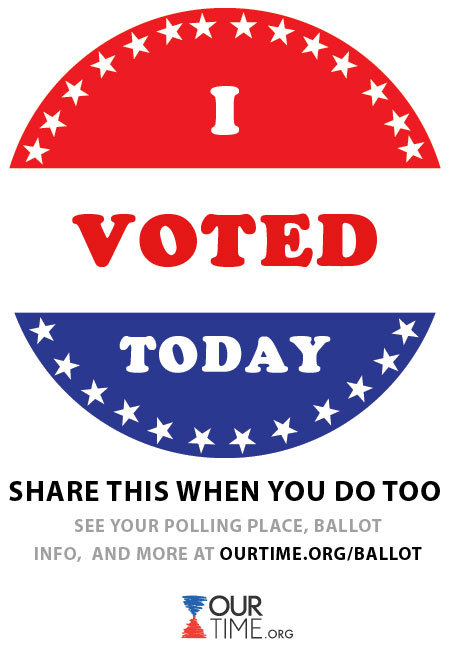 It's Election Day! Please SHARE this image if you voted/ when you vote! You can go to www.ourtime.org/ballot to find find your polling place, see who is on your ballot, and more!