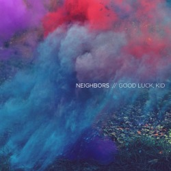 Neighbors debut album 'Good Luck, Kid' is released today on iTunes and Spotify. It's bloody brilliant so go listen to it ok?