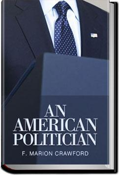 Great audiobook for this election day. An American Politician byF. Marion Crawford