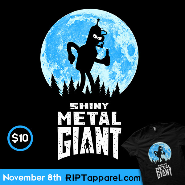 "vitaliyklimenkodesign:  November 8th ""Shiny Metal Giant"" will be at Riptapparel  24 hours for only $10"