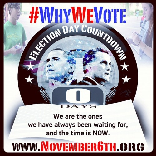 #WhyWeVote : We are the ones we have always been waiting for, and the time is NOW. Today is #ElectionDay - #VOTE!