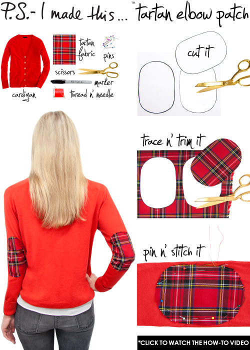 "ps-imadethis:   Fashion forward-thinkers know while plaid is most recognized for its place in wooly blankets, scarves and cozy flannels for that cold winter's eve, our passion for this most versatile textile gives it stylish new life this season in the form of purses, platforms, ponchos…even pedis!  While Burberry wears the crown, plaid madness has crisscrossed the runways of heavy hitters like Dries Van Noten, Donna Karan and Vivenne Westwood, delivering looks that range from posh to punk. Its origins stem back to 16th century Scotland and the British Isles, where it's traditionally known as tartan.  Originally donned in varying colors and patterns to identify different clans, royals soon romanticized and made it popular with the masses. On November 13, Disney Pixar is releasing on DVD, ""Brave""—an animated tale about Merida, a determined spunky Princess who defies the rules to break an evil curse. Get inspired by this young heroine, go mad for plaid and add a weave to your sleeve!    To create: Use a marker, draw and cut a pattern for your elbow patch. You could use a template or for a fun shape try a cookie cutter. Next, trace and trim the pattern on your tartan fabric. Pin the patches to the sweater at the elbows withstraight pins and stitch with needle and thread. Create a temporary look or double-up on the thread to securely attach them."